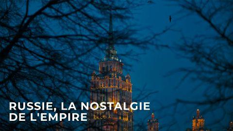 Russie : la nostalgie de l'empire